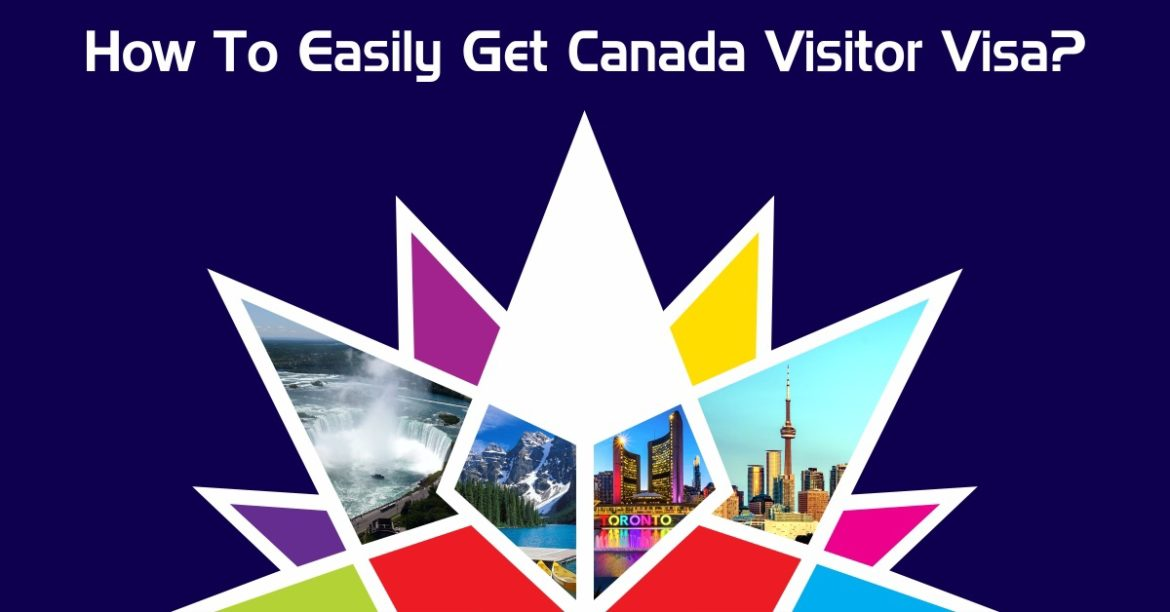 How To Easily Get Canada Visitor Visa? Apply for Canada Visitor Visa