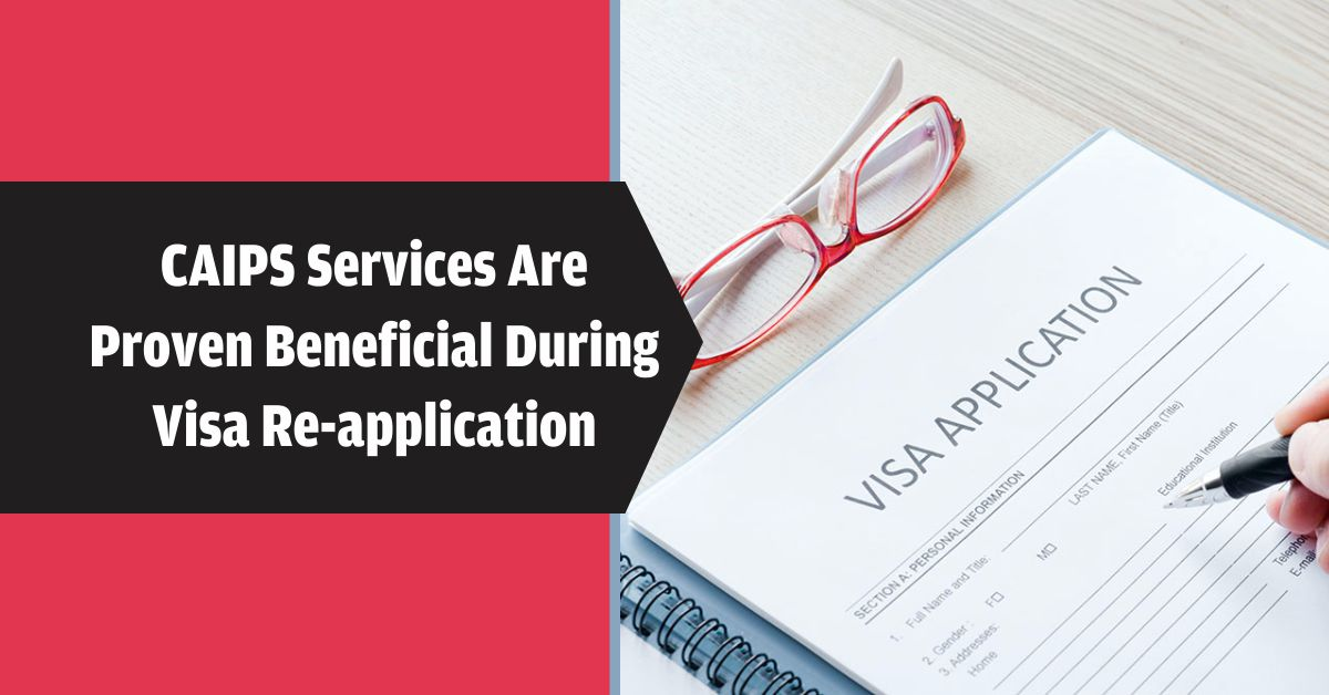 CAIPS Services Are Proven Beneficial During Visa Re-application