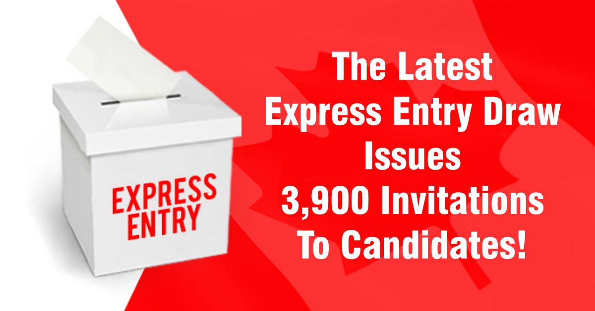 The Latest Express Entry Draw Issues 3,900 Invitations to Candidates!